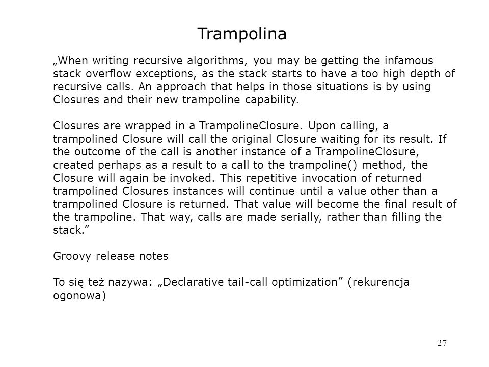 "27 Trampolina ""When writing recursive algorithms, you may be getting the infamous stack overflow exceptions, as the stack starts to have a too high depth of recursive calls."