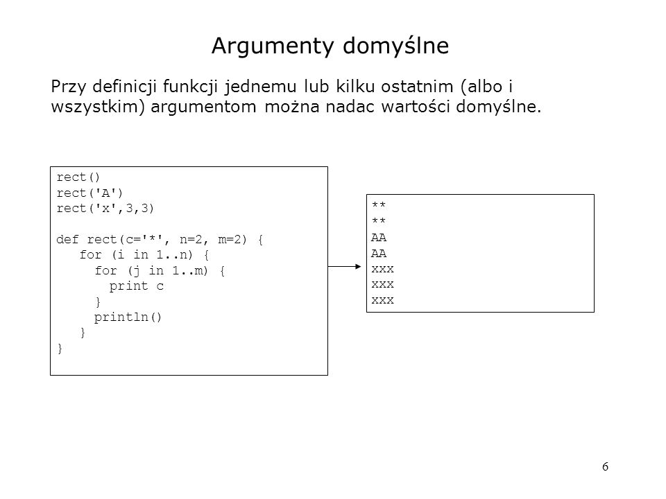 17 Domknięcia: iteracje na obiektach Dla każdego obiektu, dopuszczającego iteracje są metody: each (Closure) // it == kolejny element eachWithIndex (Closure) // elt, index -> def list = [1,2,3] list.each { print it } println() list.eachWithIndex { e, i -> list[i] *= 2 } println list def map = [x: 100, y: 200, w: 300, h: 500 ] map.each { println it.key + + it.value } map.each { k, v -> println $k = $v } map.eachWithIndex { entry, i -> println [$i] $entry } map.eachWithIndex { k, v, i -> println ($i) $k = $v } String s = Groovy def outList = [] s.each { outList << it } println outList (1..5).each { print it + } def d1 = new Date(), d2 = d1 + 3 print \n + (d1.month+1) + / (d1..d2).each { print + it.date } 123 [2, 4, 6] x 100 y 200 w 300 h 500 x = 100 y = 200 w = 300 h = 500 [0] x=100 [1] y=200 [2] w=300 [3] h=500 (0) x = 100 (1) y = 200 (2) w = 300 (3) h = 500 [G, r, o, o, v, y] 1 2 3 4 5 8 / 12 13 14 15 Liczba arg.