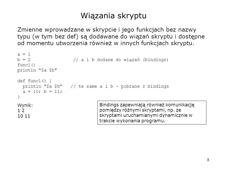8 Wiązania skryptu Zmienne wprowadzane w skrypcie i jego funkcjach bez nazwy typu (w tym bez def) są dodawane do wiązań skryptu i dostępne od momentu
