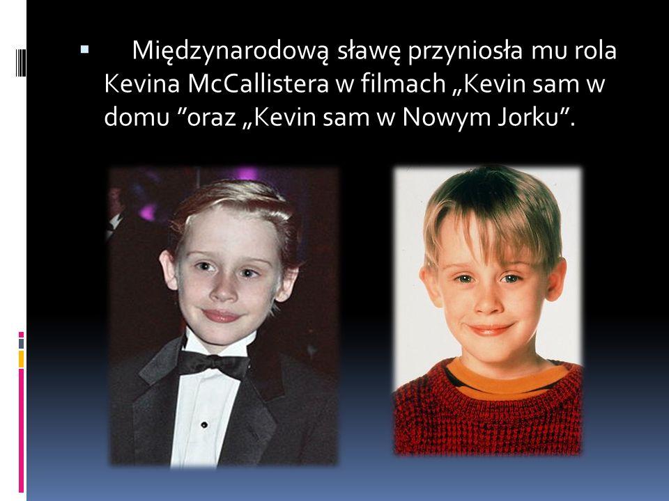 """ Międzynarodową sławę przyniosła mu rola Kevina McCallistera w filmach """"Kevin sam w domu oraz """"Kevin sam w Nowym Jorku ."""