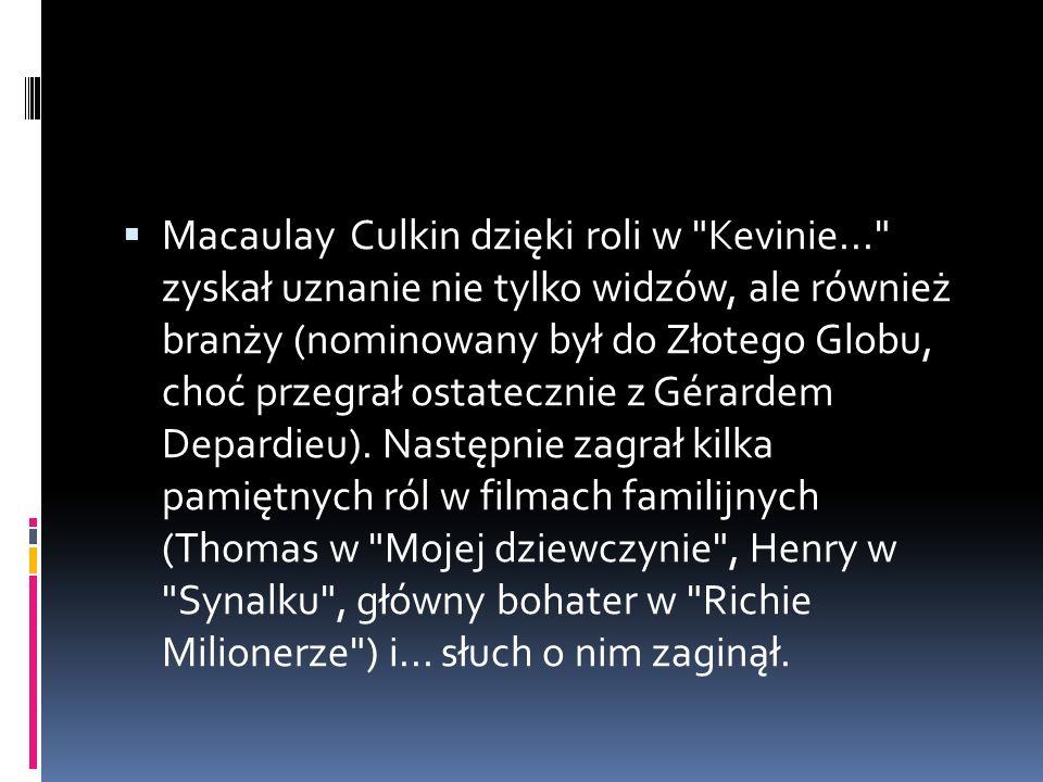  Macaulay Culkin dzięki roli w Kevinie... zyskał uznanie nie tylko widzów, ale również branży (nominowany był do Złotego Globu, choć przegrał ostatecznie z Gérardem Depardieu).