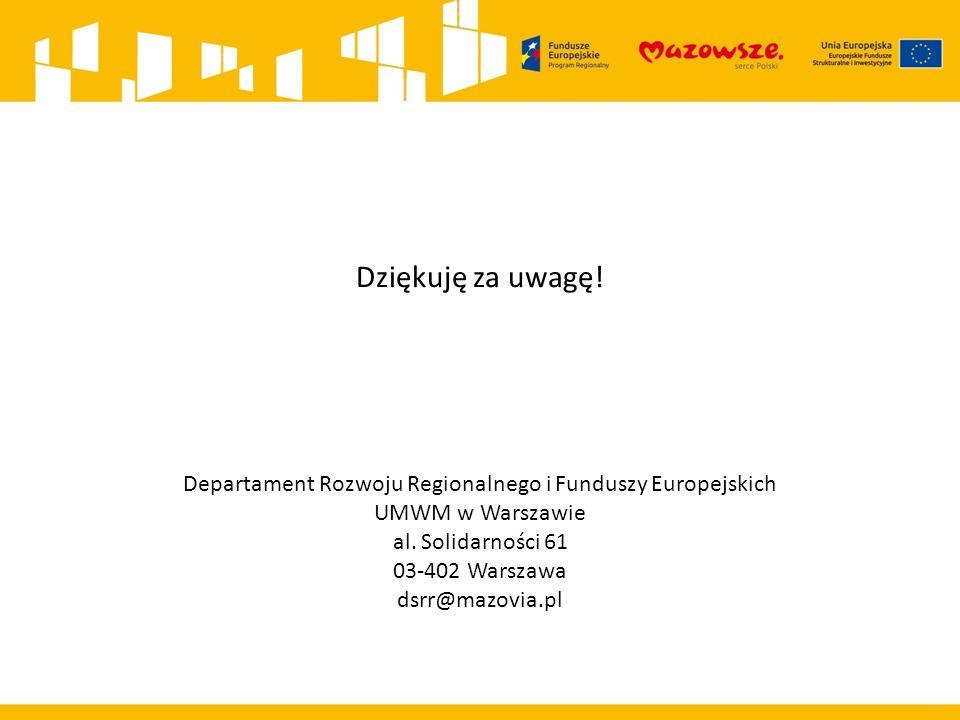 Departament Rozwoju Regionalnego i Funduszy Europejskich UMWM w Warszawie al. Solidarności 61 03-402 Warszawa dsrr@mazovia.pl Dziękuję za uwagę!