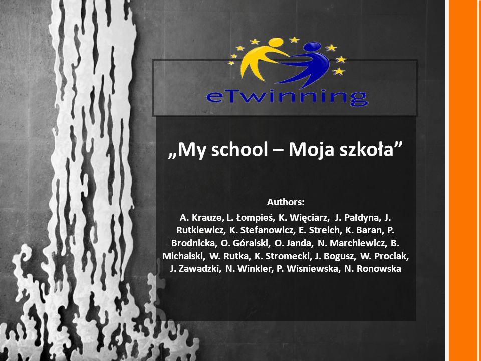 """""""My school – Moja szkoła Authors: A. Krauze, L. Łompieś, K."""