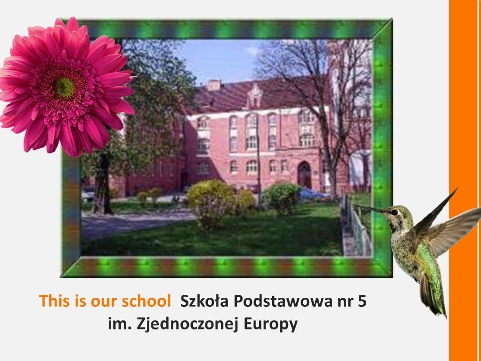 This is our school Szkoła Podstawowa nr 5 im. Zjednoczonej Europy