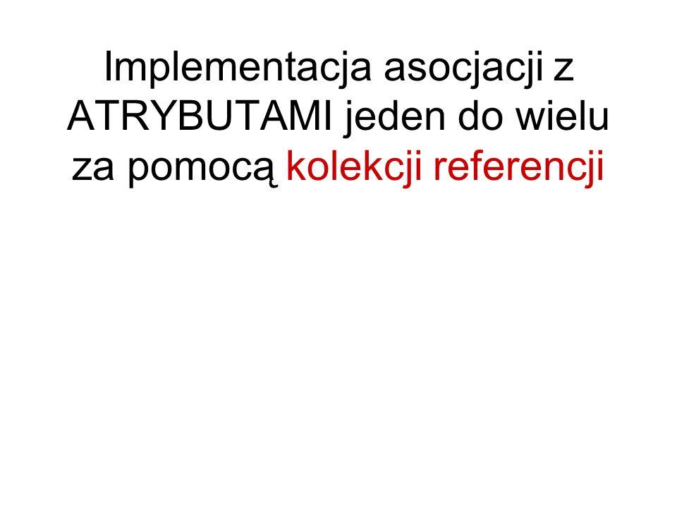 Implementacja asocjacji z ATRYBUTAMI jeden do wielu za pomocą kolekcji referencji