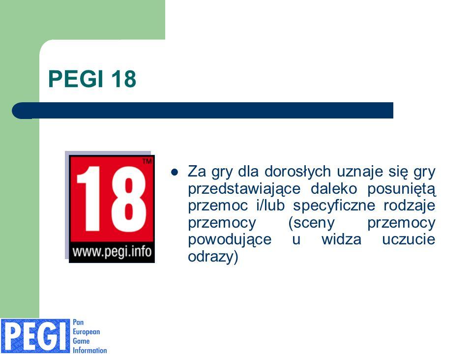 PEGI 18 Za gry dla dorosłych uznaje się gry przedstawiające daleko posuniętą przemoc i/lub specyficzne rodzaje przemocy (sceny przemocy powodujące u widza uczucie odrazy)