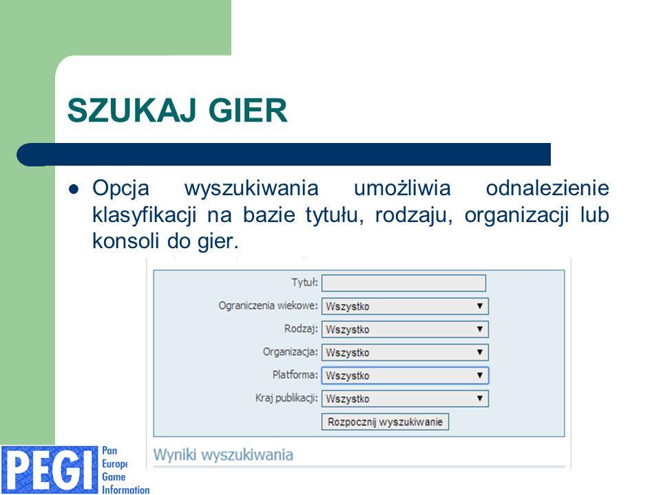 SZUKAJ GIER Opcja wyszukiwania umożliwia odnalezienie klasyfikacji na bazie tytułu, rodzaju, organizacji lub konsoli do gier.