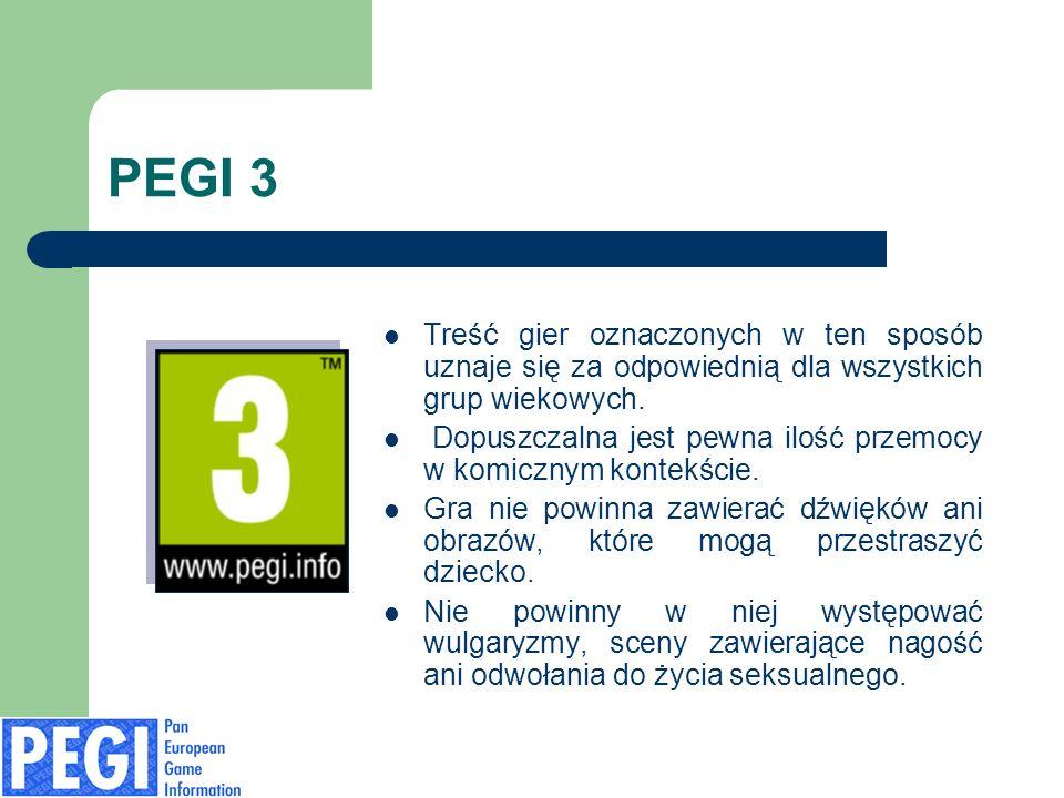 PEGI 3 Treść gier oznaczonych w ten sposób uznaje się za odpowiednią dla wszystkich grup wiekowych. Dopuszczalna jest pewna ilość przemocy w komicznym