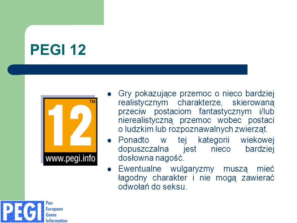 PEGI 12 Gry pokazujące przemoc o nieco bardziej realistycznym charakterze, skierowaną przeciw postaciom fantastycznym i/lub nierealistyczną przemoc wo