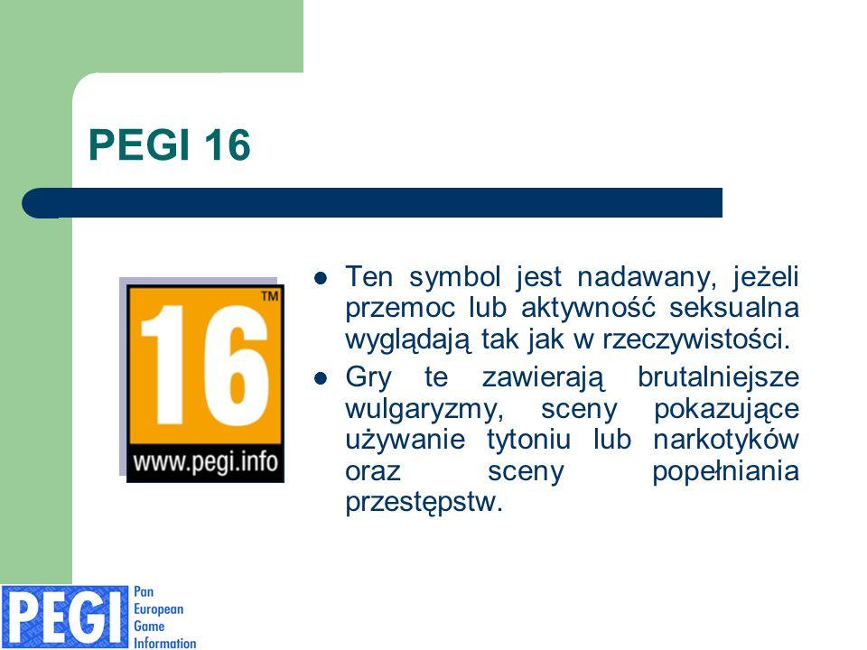 PEGI 16 Ten symbol jest nadawany, jeżeli przemoc lub aktywność seksualna wyglądają tak jak w rzeczywistości. Gry te zawierają brutalniejsze wulgaryzmy