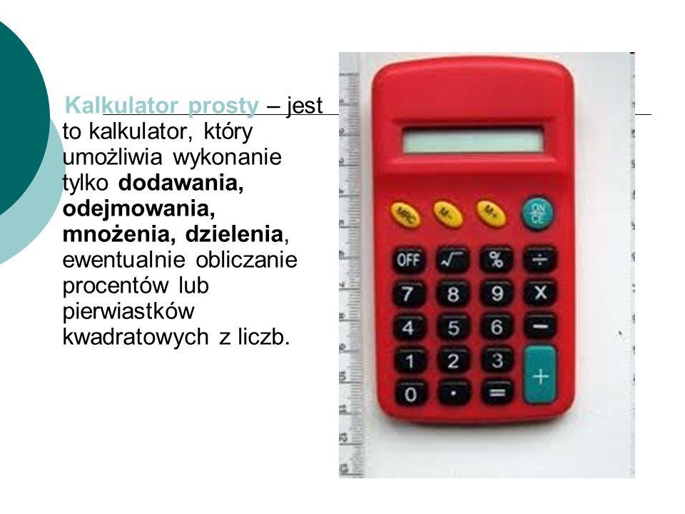 Kalkulator prosty – jest to kalkulator, który umożliwia wykonanie tylko dodawania, odejmowania, mnożenia, dzielenia, ewentualnie obliczanie procentów lub pierwiastków kwadratowych z liczb.