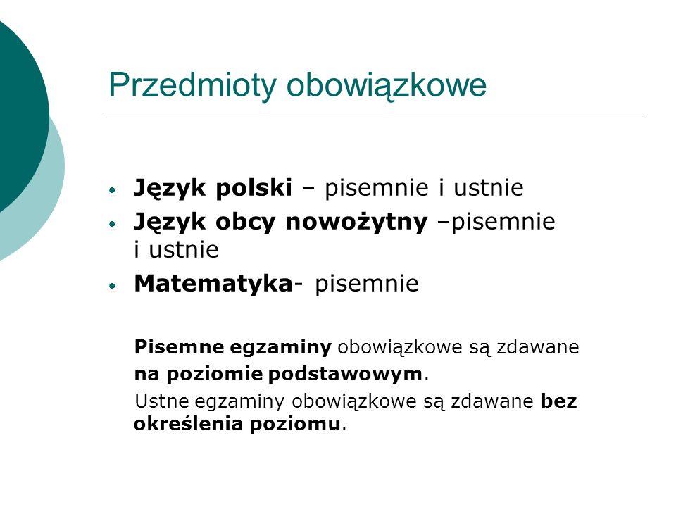 Przedmioty obowiązkowe Język polski – pisemnie i ustnie Język obcy nowożytny –pisemnie i ustnie Matematyka- pisemnie Pisemne egzaminy obowiązkowe są zdawane na poziomie podstawowym.