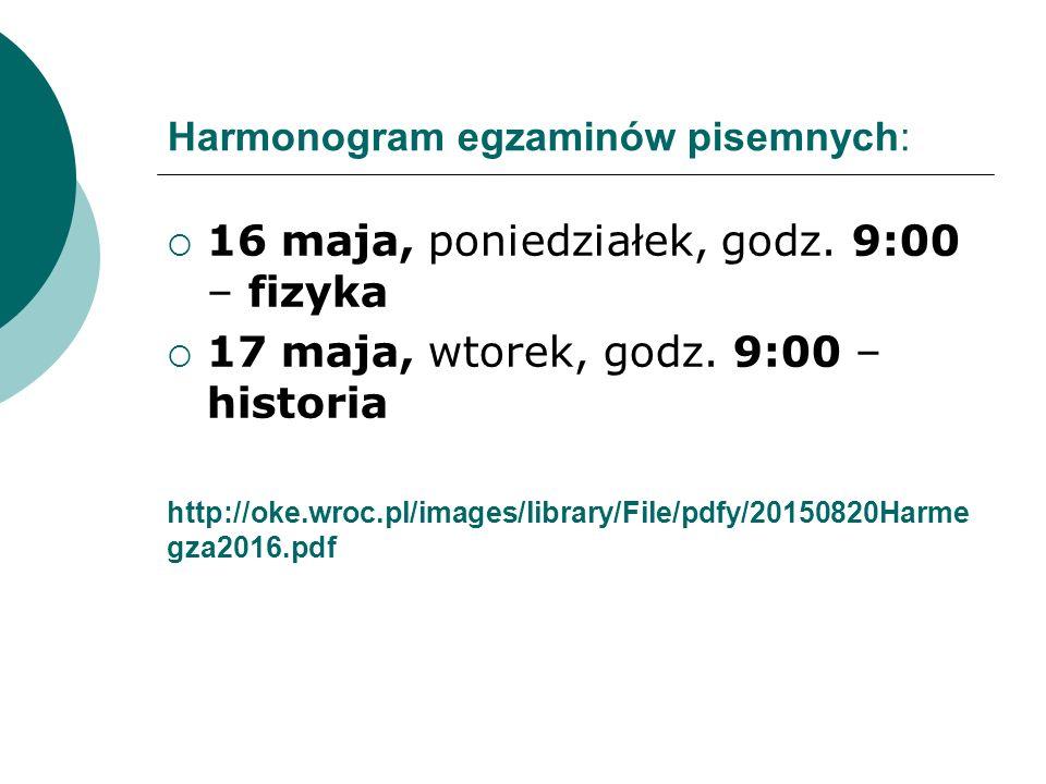 Harmonogram egzaminów pisemnych:  16 maja, poniedziałek, godz.