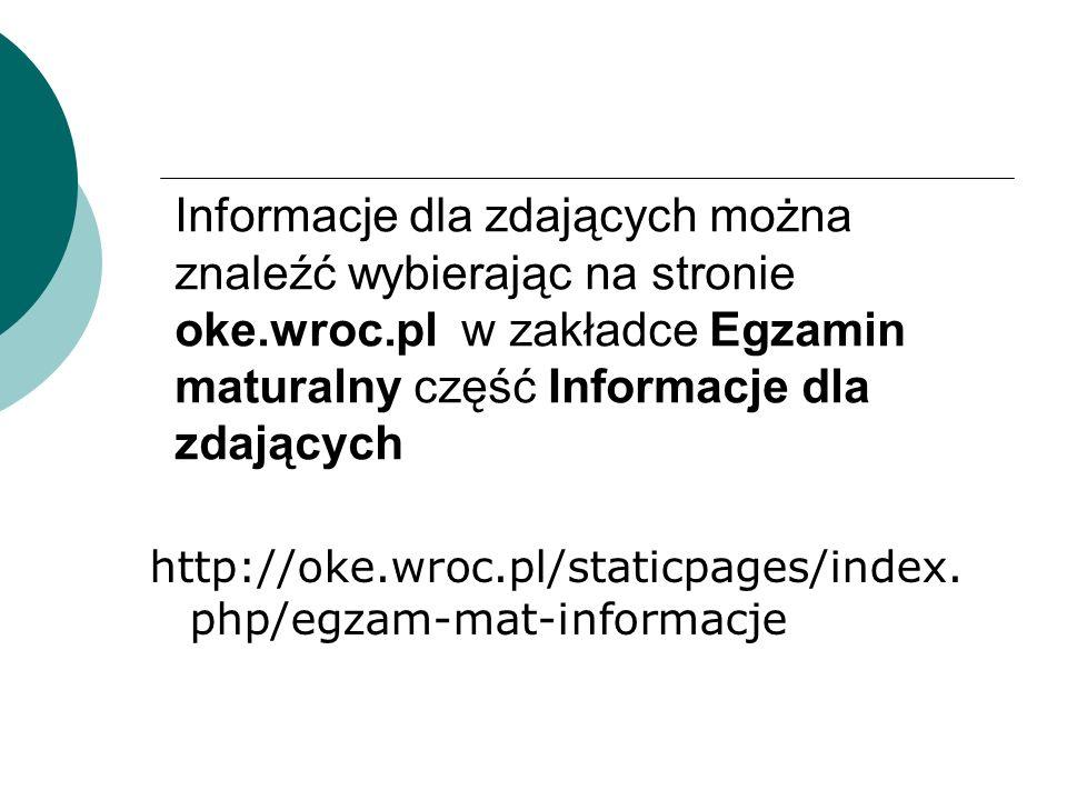 Informacje dla zdających można znaleźć wybierając na stronie oke.wroc.pl w zakładce Egzamin maturalny część Informacje dla zdających http://oke.wroc.pl/staticpages/index.