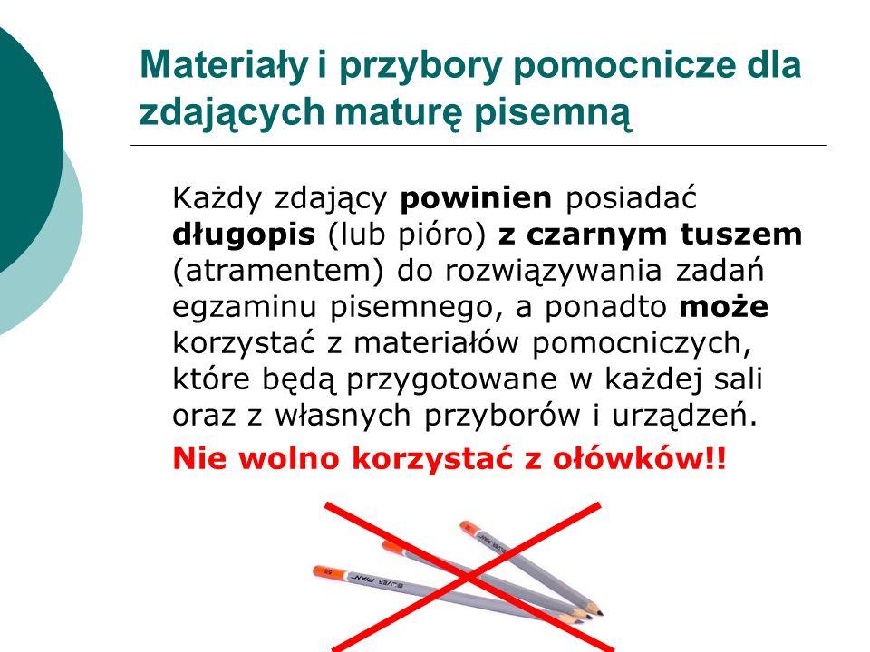 Materiały i przybory pomocnicze dla zdających maturę pisemną Każdy zdający powinien posiadać długopis (lub pióro) z czarnym tuszem (atramentem) do rozwiązywania zadań egzaminu pisemnego, a ponadto może korzystać z materiałów pomocniczych, które będą przygotowane w każdej sali oraz z własnych przyborów i urządzeń.
