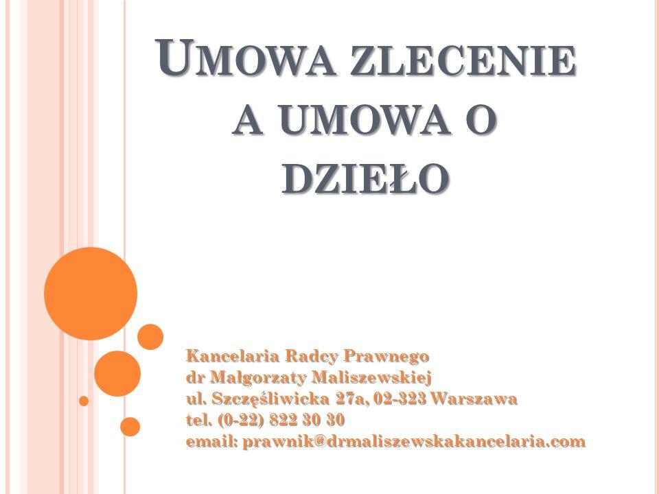 U MOWA ZLECENIE A UMOWA O DZIEŁO Kancelaria Radcy Prawnego dr Małgorzaty Maliszewskiej ul.