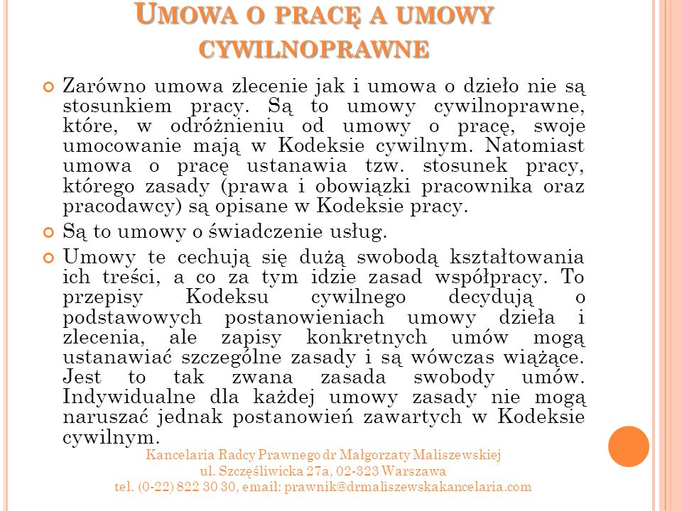 U MOWA O PRACĘ A UMOWY CYWILNOPRAWNE Zarówno umowa zlecenie jak i umowa o dzieło nie są stosunkiem pracy.
