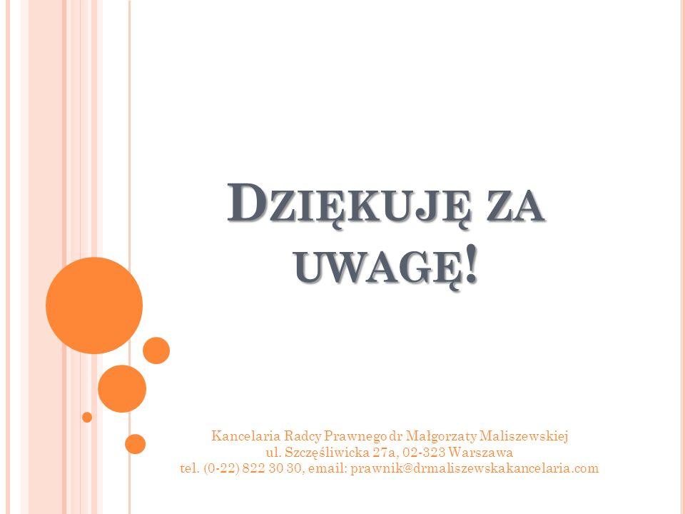 D ZIĘKUJĘ ZA UWAGĘ . Kancelaria Radcy Prawnego dr Małgorzaty Maliszewskiej ul.