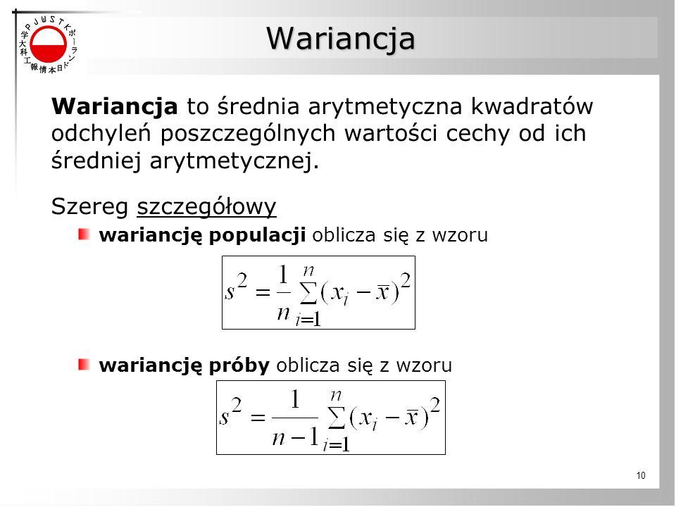 10 Wariancja Wariancja to średnia arytmetyczna kwadratów odchyleń poszczególnych wartości cechy od ich średniej arytmetycznej. Szereg szczegółowy wari