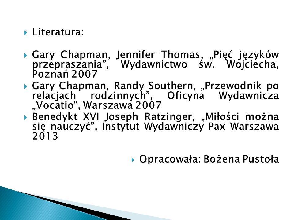 """ Literatura:  Gary Chapman, Jennifer Thomas, """"Pięć języków przepraszania"""", Wydawnictwo św. Wojciecha, Poznań 2007  Gary Chapman, Randy Southern, """"P"""
