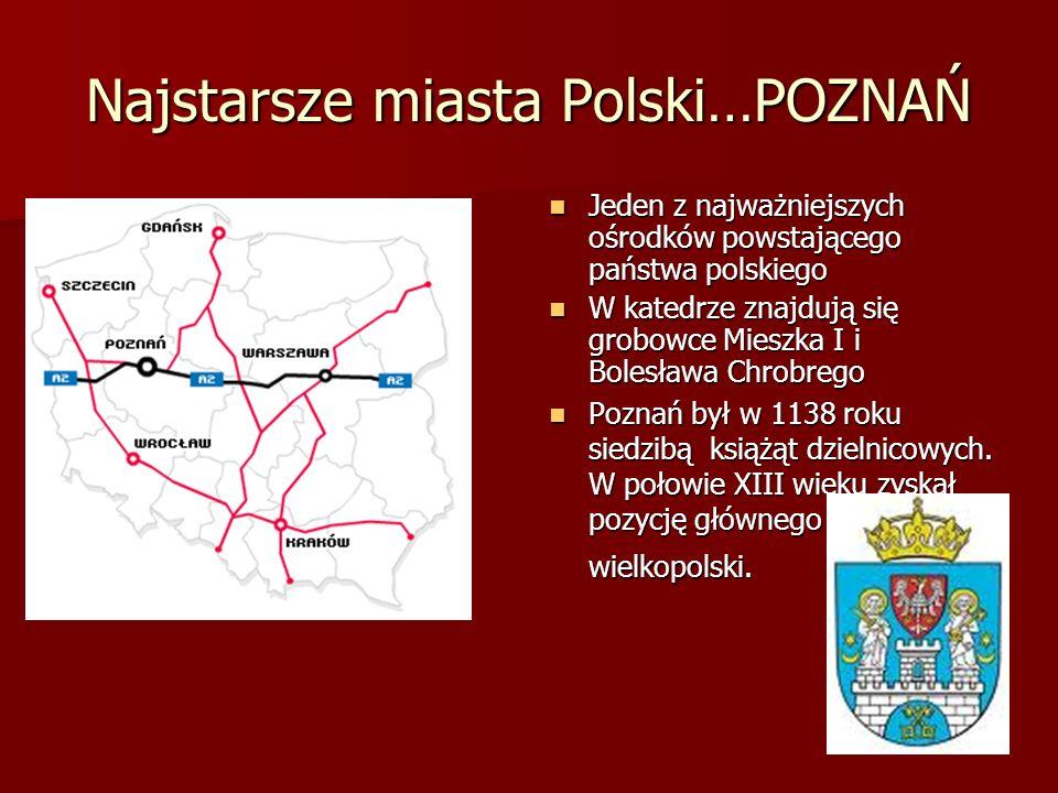 Najstarsze miasta Polski…POZNAŃ Jeden z najważniejszych ośrodków powstającego państwa polskiego Jeden z najważniejszych ośrodków powstającego państwa