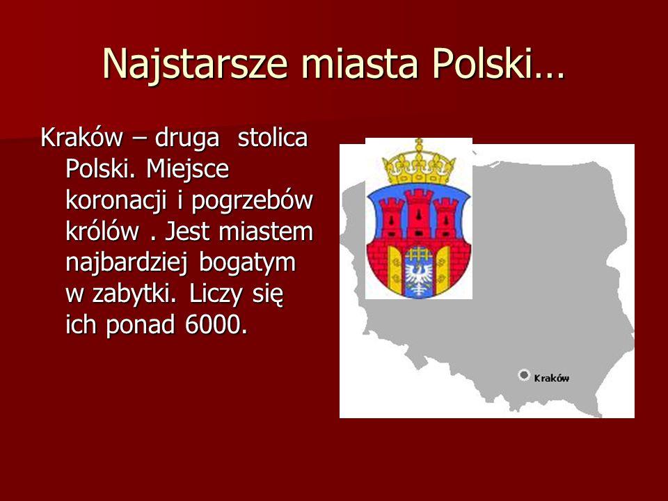 Najstarsze miasta Polski… Kraków – druga stolica Polski. Miejsce koronacji i pogrzebów królów. Jest miastem najbardziej bogatym w zabytki. Liczy się i
