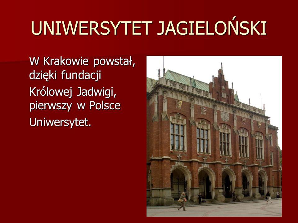 UNIWERSYTET JAGIELOŃSKI W Krakowie powstał, dzięki fundacji Królowej Jadwigi, pierwszy w Polsce Uniwersytet.