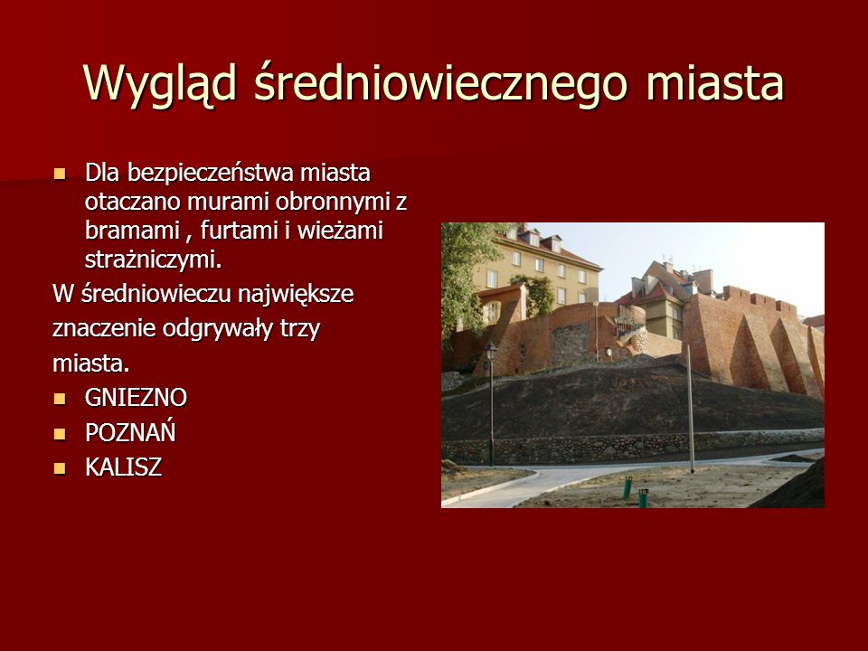 Wygląd średniowiecznego miasta Dla bezpieczeństwa miasta otaczano murami obronnymi z bramami, furtami i wieżami strażniczymi. Dla bezpieczeństwa miast