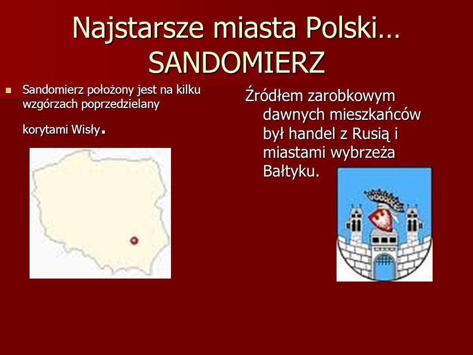 Najstarsze miasta Polski… SANDOMIERZ Źródłem zarobkowym dawnych mieszkańców był handel z Rusią i miastami wybrzeża Bałtyku. Sandomierz położony jest n