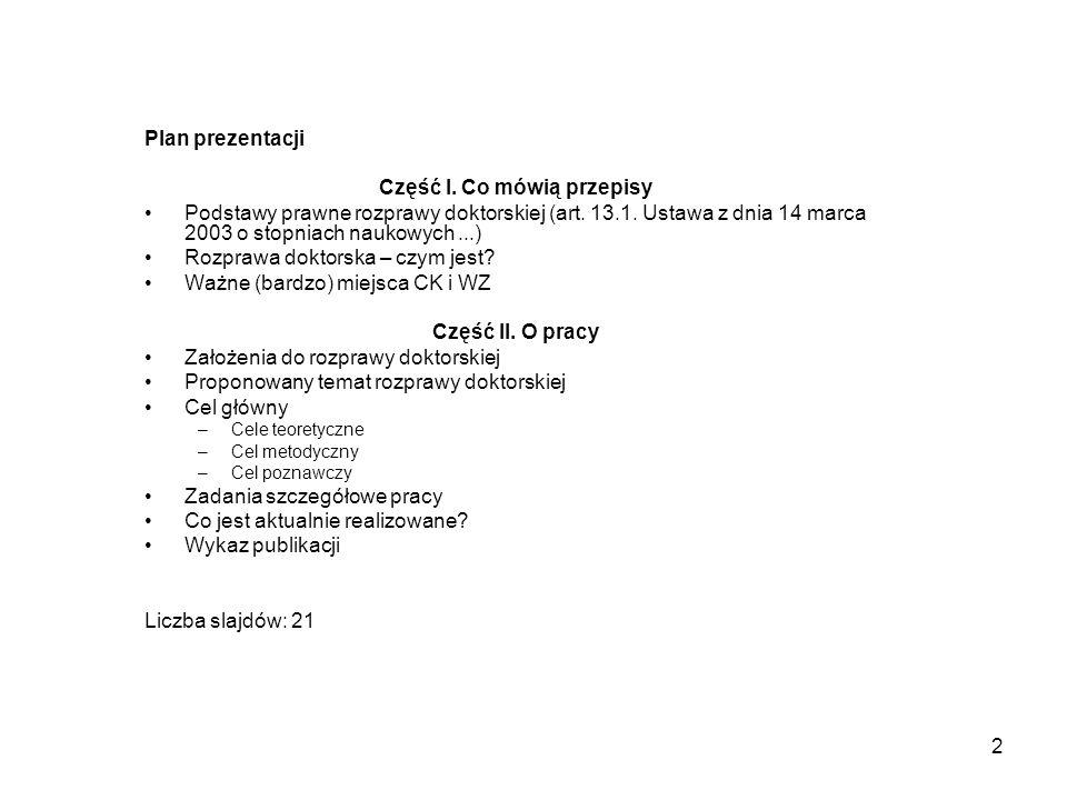 2 Plan prezentacji Część I. Co mówią przepisy Podstawy prawne rozprawy doktorskiej (art.