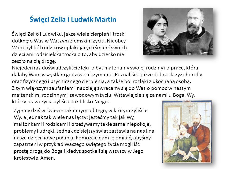 Święci Zelia i Ludwik Martin Niejeden raz doświadczyliście lęku o byt materialny swojej rodziny i o pracę, która dałaby Wam wszystkim godziwe utrzyman