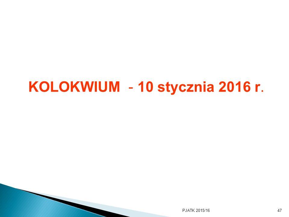 KOLOKWIUM - 10 stycznia 2016 r. PJATK 2015/1647