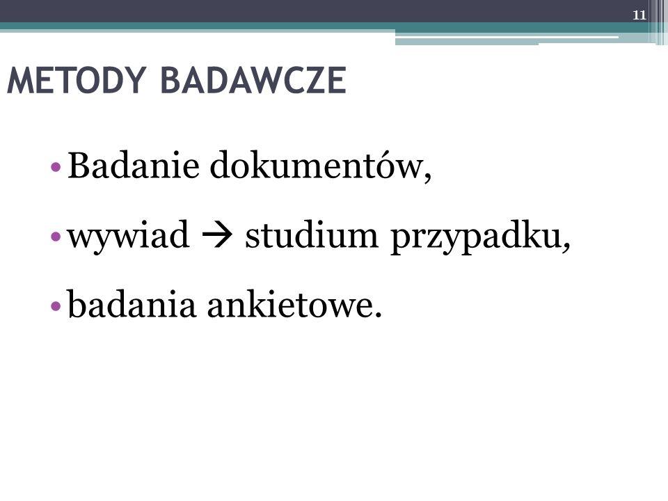 METODY BADAWCZE Badanie dokumentów, wywiad  studium przypadku, badania ankietowe. 11