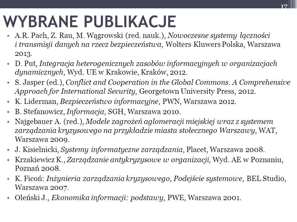 WYBRANE PUBLIKACJE A.R. Pach, Z. Rau, M. Wągrowski (red. nauk.), Nowoczesne systemy łączności i transmisji danych na rzecz bezpieczeństwa, Wolters Klu