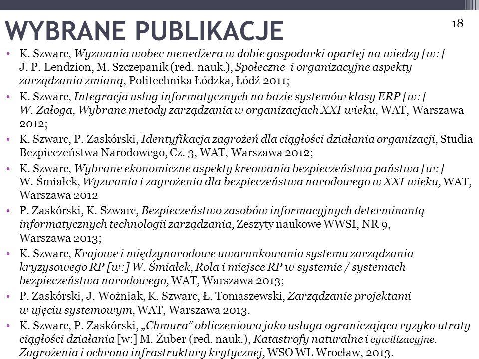 WYBRANE PUBLIKACJE K. Szwarc, Wyzwania wobec menedżera w dobie gospodarki opartej na wiedzy [w:] J. P. Lendzion, M. Szczepanik (red. nauk.), Społeczne