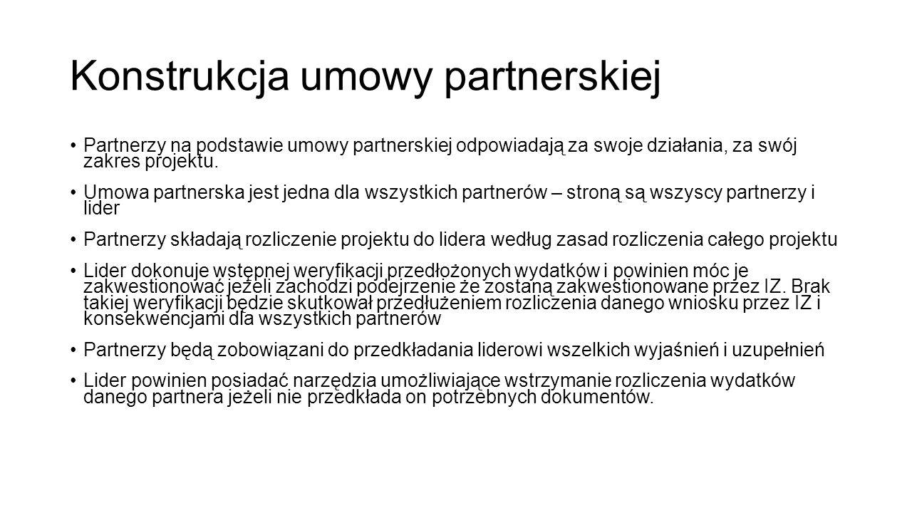 Konstrukcja umowy partnerskiej Partnerzy na podstawie umowy partnerskiej odpowiadają za swoje działania, za swój zakres projektu. Umowa partnerska jes