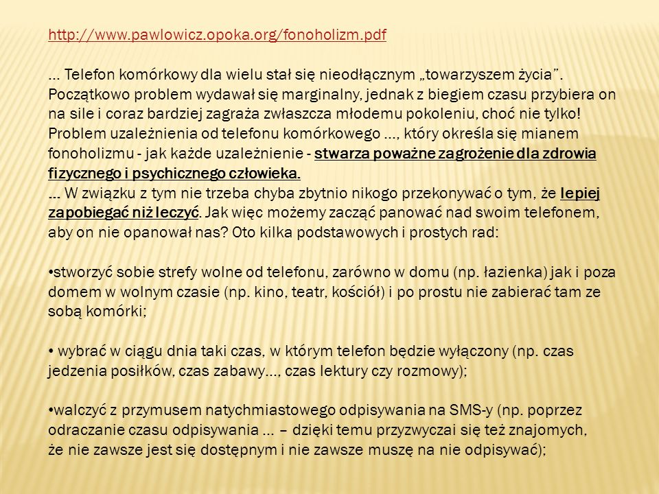 http://www.poradnikzdrowie.pl/sprawdz-sie/sygnaly-ciala/telefon-komorkowy-zdrowie- czy-komorki-sa-szkodliwe_40985.html … Jak ograniczyć potencjalny szkodliwy wpływ telefonów na zdrowie.