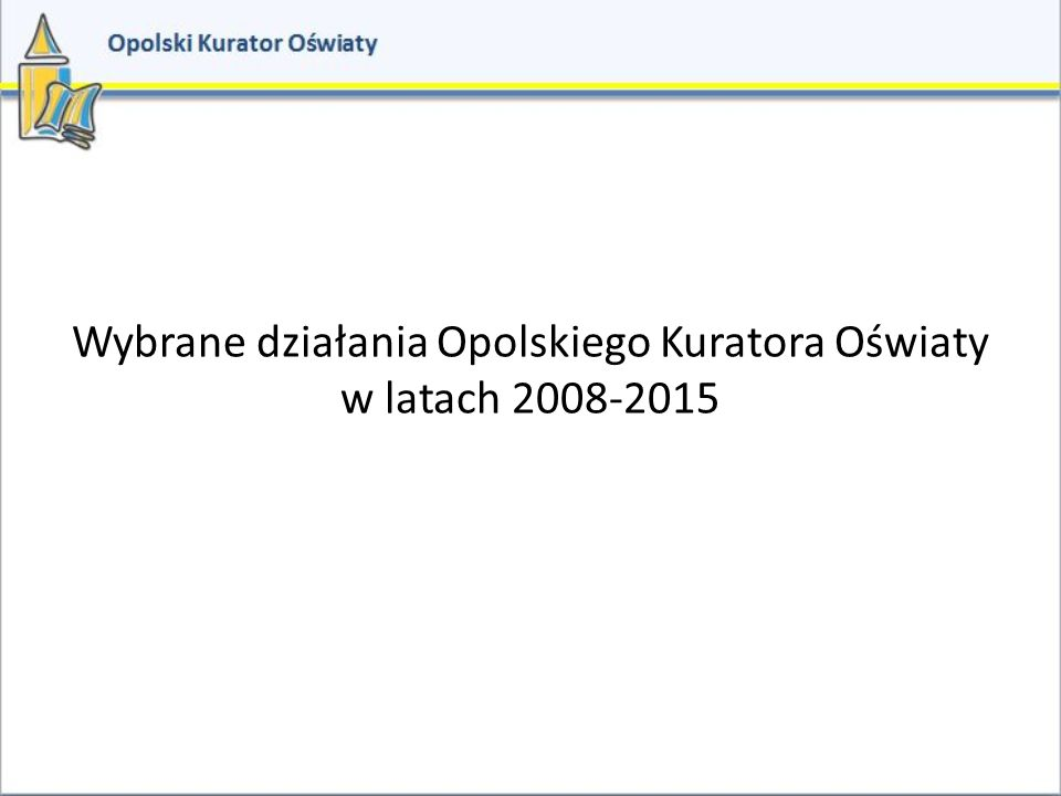 Wybrane działania Opolskiego Kuratora Oświaty w latach 2008-2015
