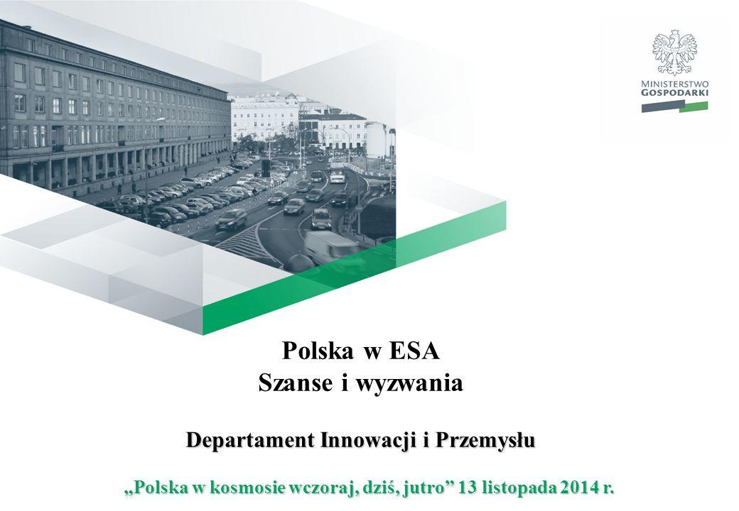 """Polska w ESA Szanse i wyzwania Departament Innowacji i Przemysłu """"Polska w kosmosie wczoraj, dziś, jutro 13 listopada 2014 r."""