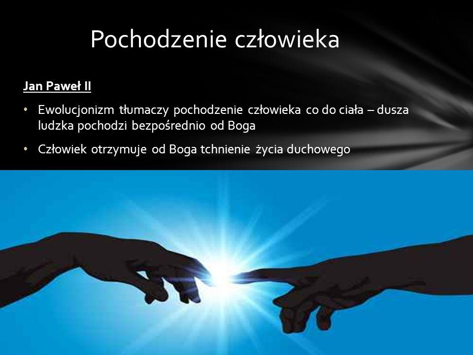 Jan Paweł II Ewolucjonizm tłumaczy pochodzenie człowieka co do ciała – dusza ludzka pochodzi bezpośrednio od Boga Człowiek otrzymuje od Boga tchnienie życia duchowego Pochodzenie człowieka