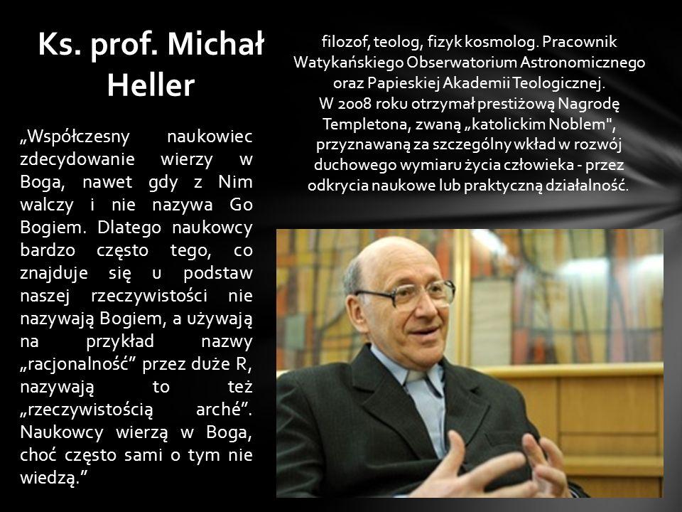 """""""Współczesny naukowiec zdecydowanie wierzy w Boga, nawet gdy z Nim walczy i nie nazywa Go Bogiem."""