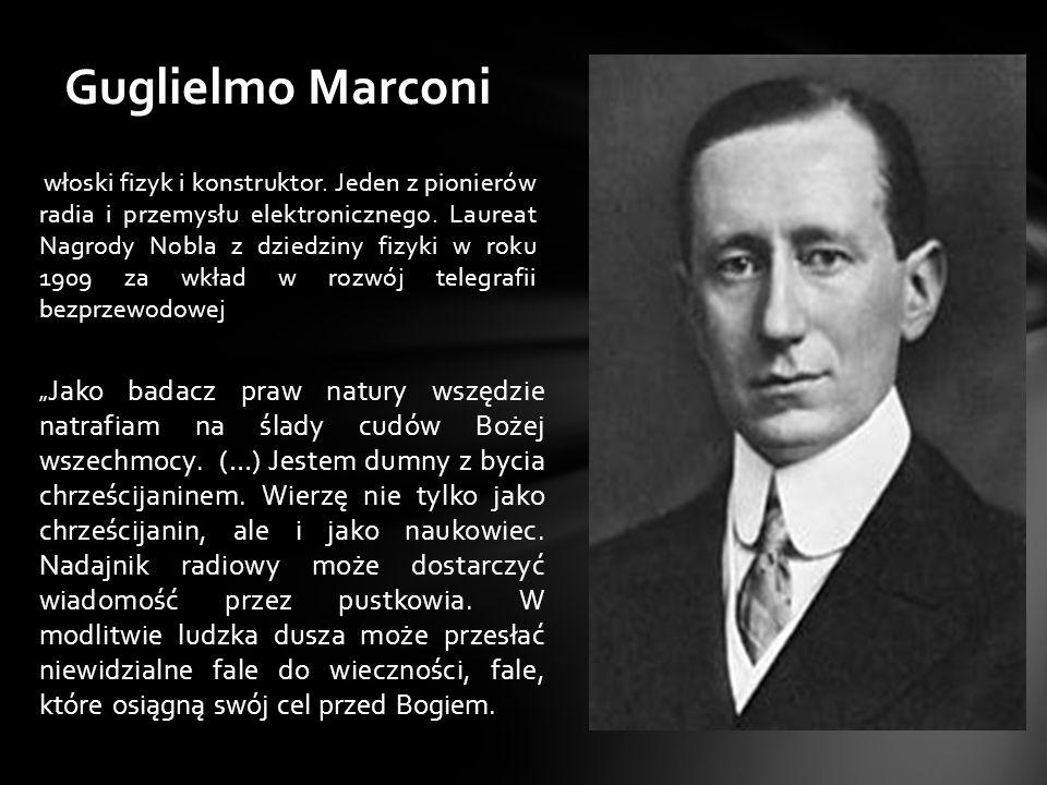 włoski fizyk i konstruktor. Jeden z pionierów radia i przemysłu elektronicznego. Laureat Nagrody Nobla z dziedziny fizyki w roku 1909 za wkład w rozwó