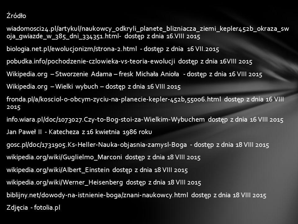 Źródło wiadomosci24.pl/artykul/naukowcy_odkryli_planete_blizniacza_ziemi_kepler452b_okraza_sw oja_gwiazde_w_385_dni_334351.html- dostęp z dnia 16.VIII