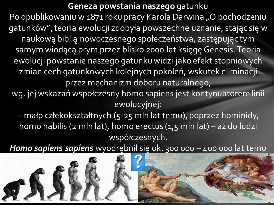 """Geneza powstania naszego gatunku Po opublikowaniu w 1871 roku pracy Karola Darwina """"O pochodzeniu gatunków"""", teoria ewolucji zdobyła powszechne uznani"""