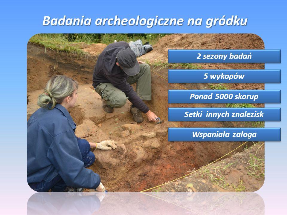 Badania archeologiczne na gródku 2 sezony badań 5 wykopów Ponad 5000 skorup Setki innych znalezisk Wspaniała załoga