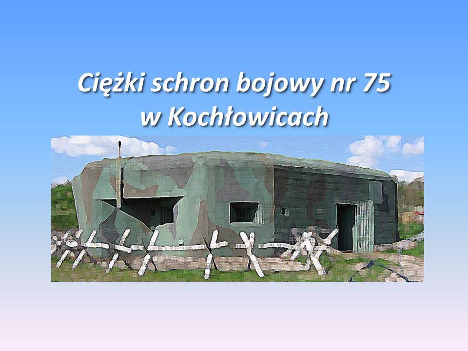 Ciężki schron bojowy nr 75 w Kochłowicach Ciężki schron bojowy nr 75 w Kochłowicach