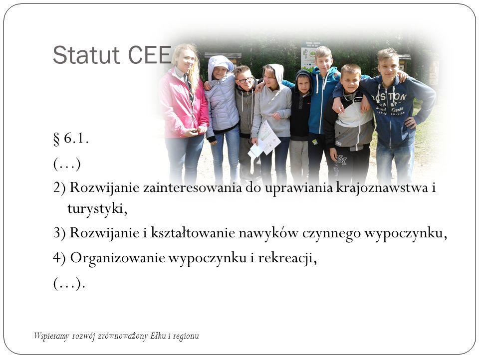 Statut CEE § 6.1. (…) 2) Rozwijanie zainteresowania do uprawiania krajoznawstwa i turystyki, 3) Rozwijanie i kształtowanie nawyków czynnego wypoczynku