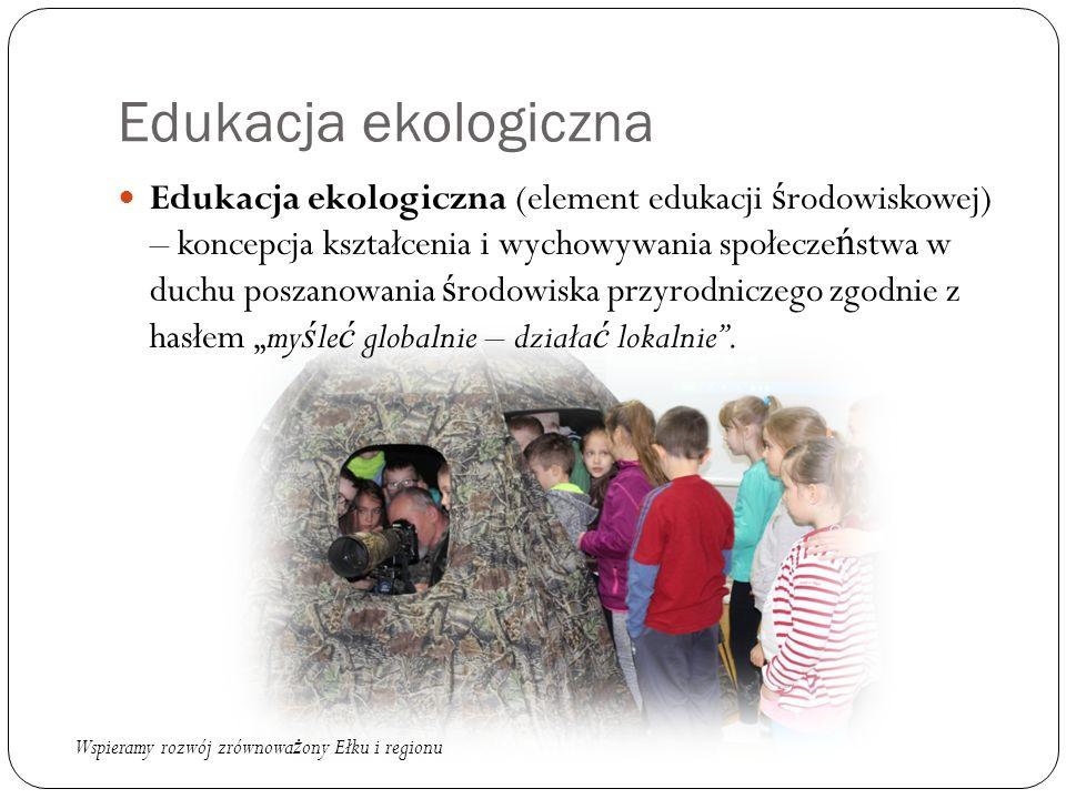 """Edukacja ekologiczna Edukacja ekologiczna (element edukacji ś rodowiskowej) – koncepcja kształcenia i wychowywania społecze ń stwa w duchu poszanowania ś rodowiska przyrodniczego zgodnie z hasłem """"my ś le ć globalnie – działa ć lokalnie ."""