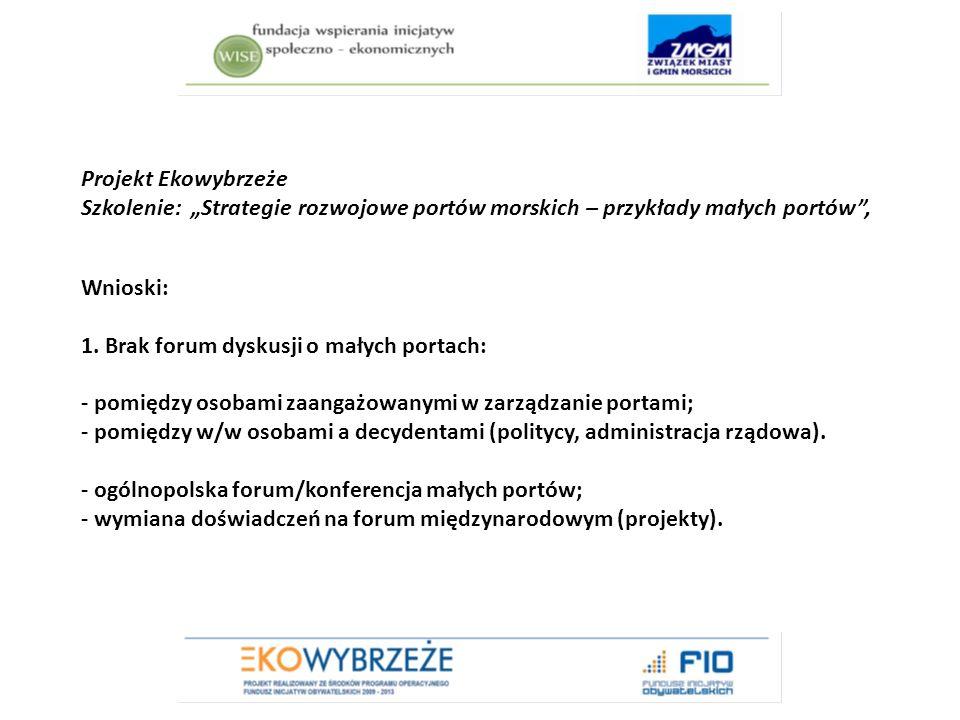 """Projekt Ekowybrzeże Szkolenie: """"Strategie rozwojowe portów morskich – przykłady małych portów , Wnioski: 1."""