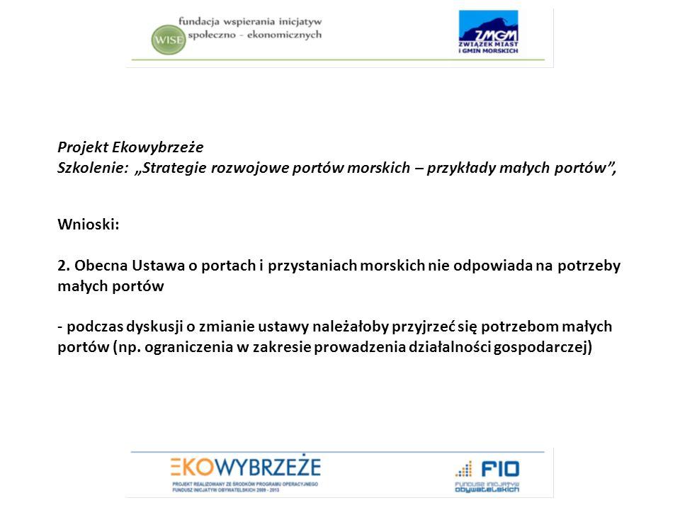 """Projekt Ekowybrzeże Szkolenie: """"Strategie rozwojowe portów morskich – przykłady małych portów , Wnioski: 2."""